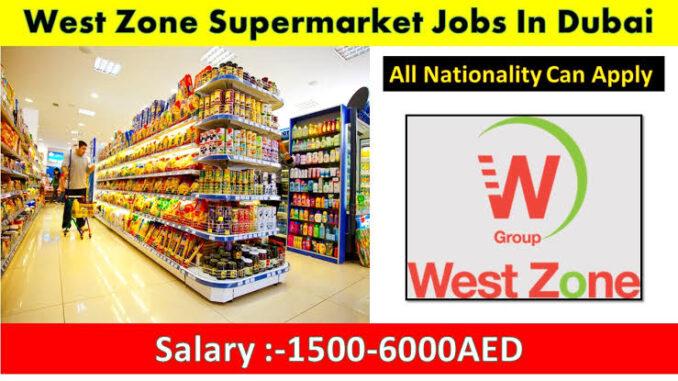 West Zone Supermarkets UAE Job Vacancies 2021 Urgently Hiring Staff